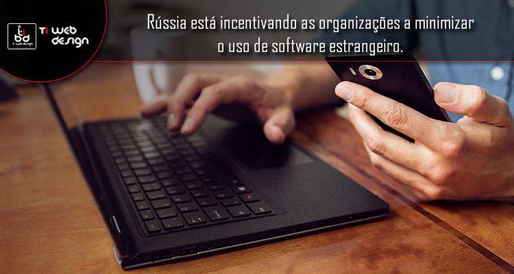 Rússia está incentivando as organizações a minimizar o uso de software estrangeiro.