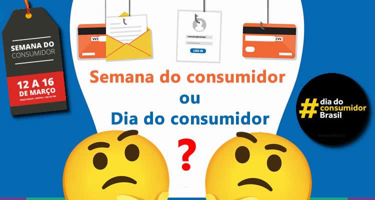 Semana do Consumidor ou Dia do Consumidor ?