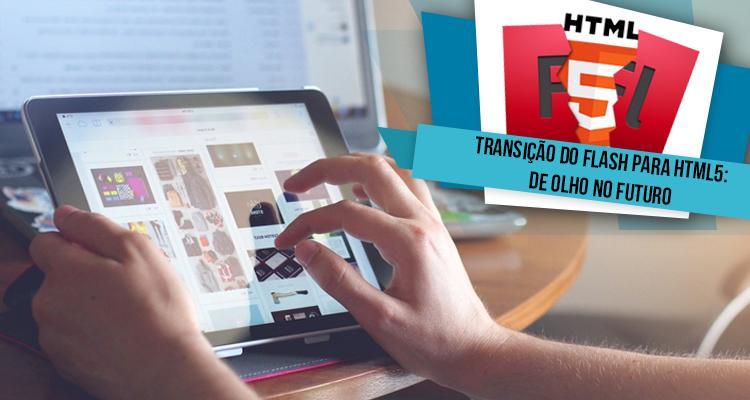 Transição do Flash para HTML5: De olho no futuro
