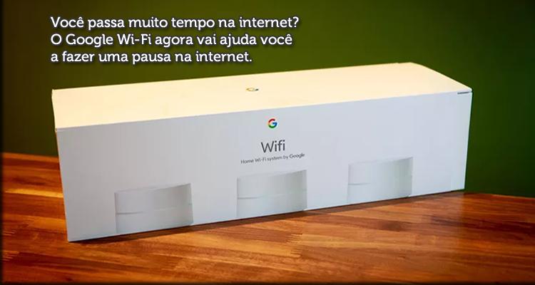 Você passa muito tempo na internet? O Google Wi-Fi agora vai ajuda você a fazer uma pausa na internet.