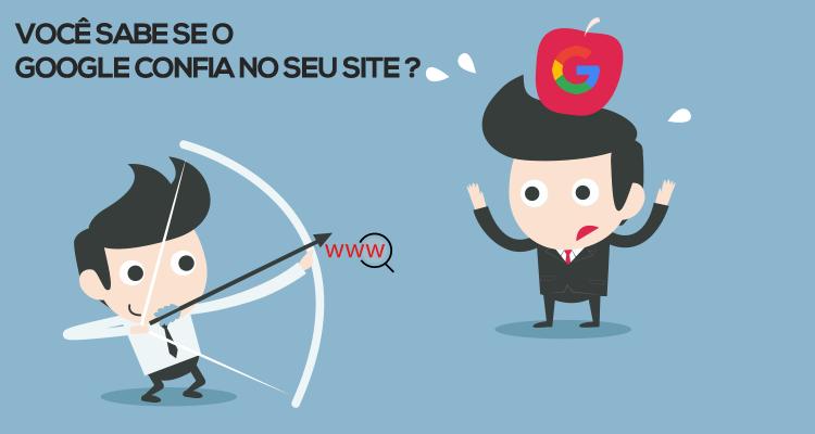 Você sabe se o Google confia no seu site?